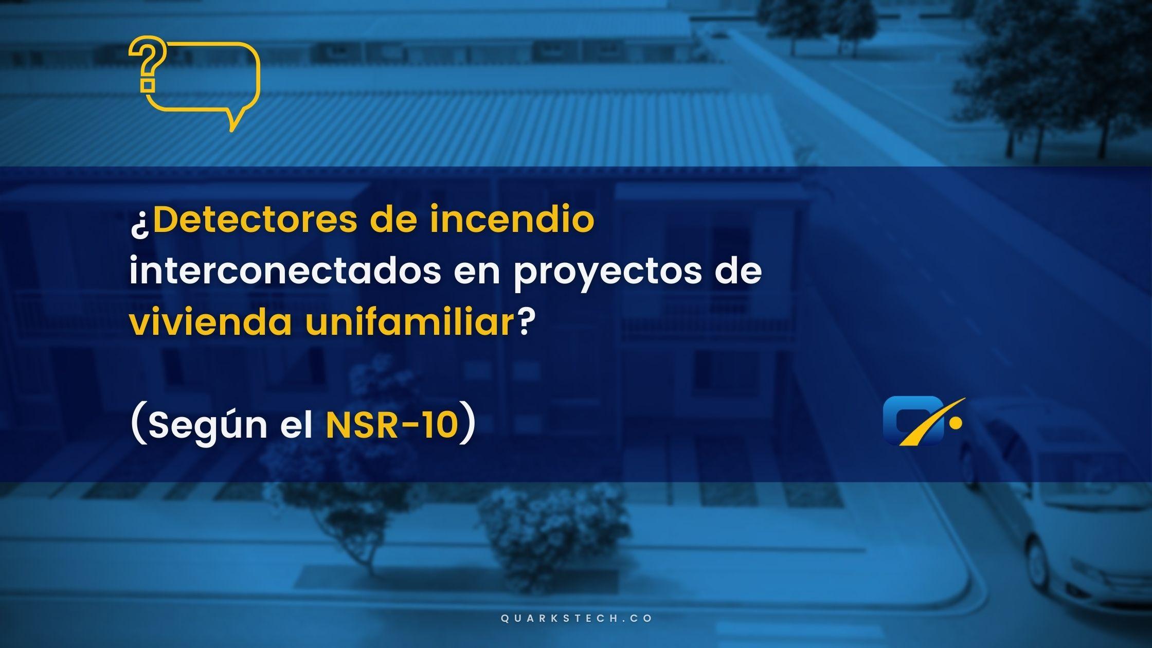 ¿Deben estar interconectados los detectores de incendio en proyectos de vivienda unifamiliar según el NSR-10?
