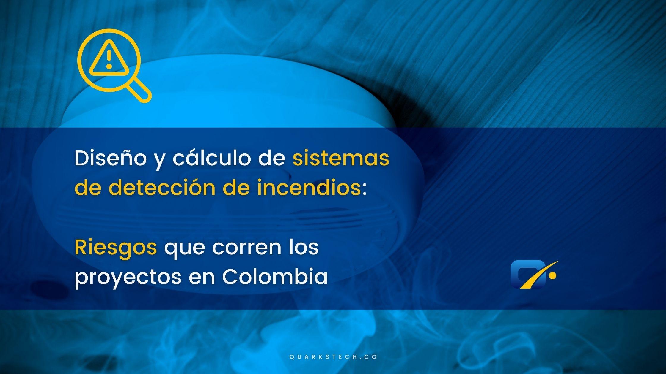 Diseño y cálculo de sistemas de detección de incendios: los riesgos que corren los proyectos en Colombia